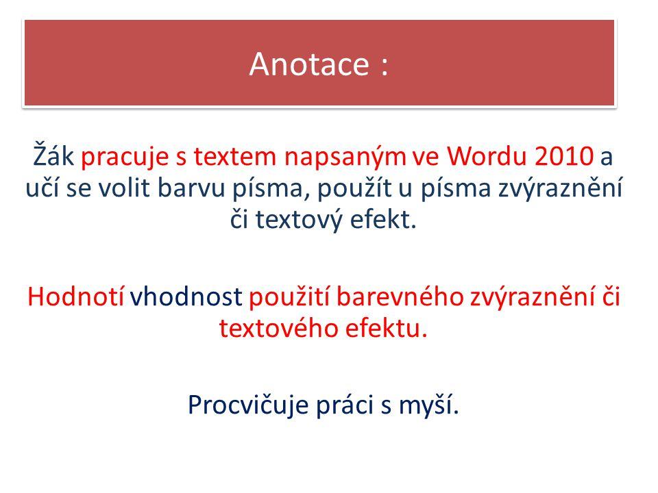 Anotace : Žák pracuje s textem napsaným ve Wordu 2010 a učí se volit barvu písma, použít u písma zvýraznění či textový efekt.
