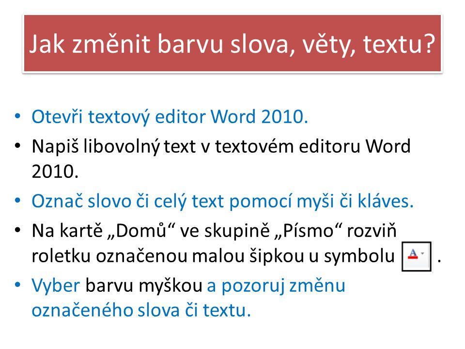 Jak změnit barvu slova, věty, textu.Otevři textový editor Word 2010.