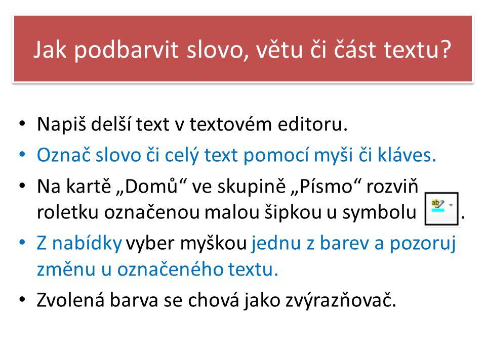 Jak podbarvit slovo, větu či část textu.Napiš delší text v textovém editoru.