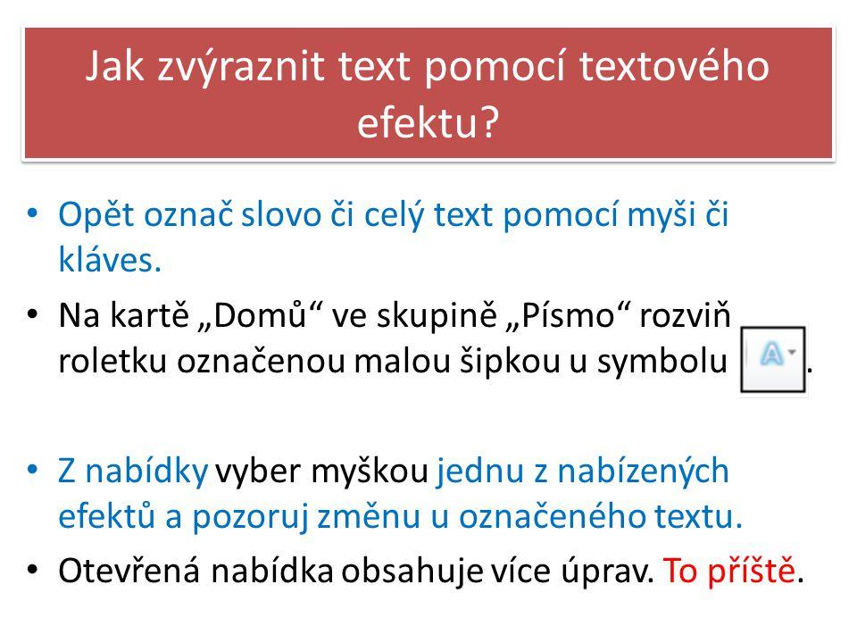 Jak zvýraznit text pomocí textového efektu.Opět označ slovo či celý text pomocí myši či kláves.