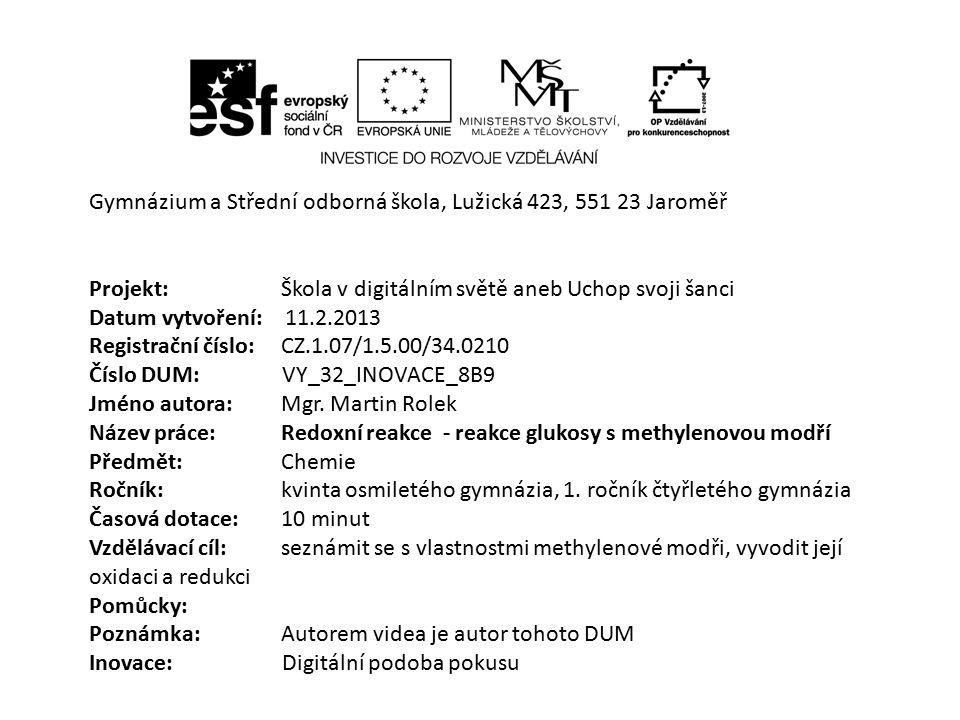 Gymnázium a Střední odborná škola, Lužická 423, 551 23 Jaroměř Projekt: Škola v digitálním světě aneb Uchop svoji šanci Datum vytvoření: 11.2.2013 Reg