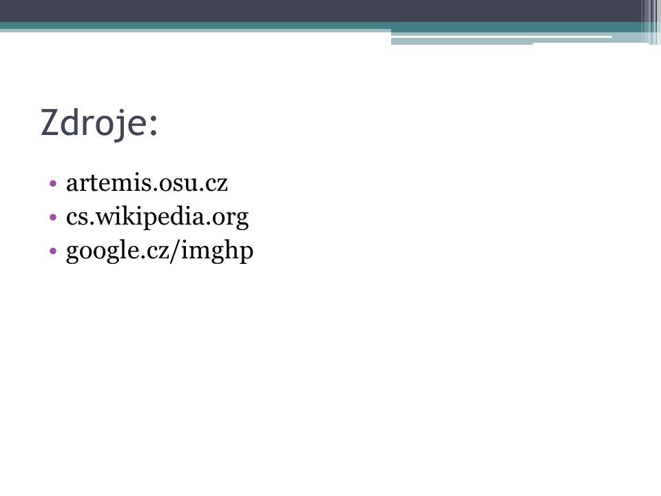 Zdroje: artemis.osu.cz cs.wikipedia.org google.cz/imghp