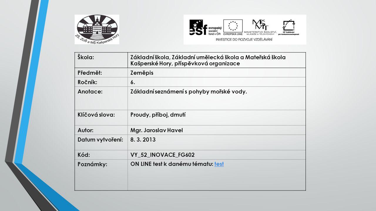 Škola:Základní škola, Základní umělecká škola a Mateřská škola Kašperské Hory, příspěvková organizace Předmět:Zeměpis Ročník:6. Anotace:Základní sezná
