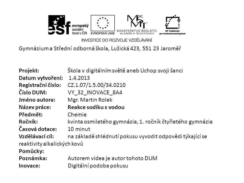 Gymnázium a Střední odborná škola, Lužická 423, 551 23 Jaroměř Projekt: Škola v digitálním světě aneb Uchop svoji šanci Datum vytvoření: 1.4.2013 Regi