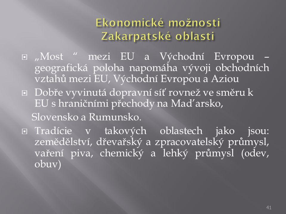 """ """"Most mezi EU a Východní Evropou – geografická poloha napomáha vývoji obchodních vztahů mezi EU, Východní Evropou a Aziou  Dobře vyvinutá dopravní síť rovnež ve směru k EU s hraničními přechody na Mad'arsko, Slovensko a Rumunsko."""