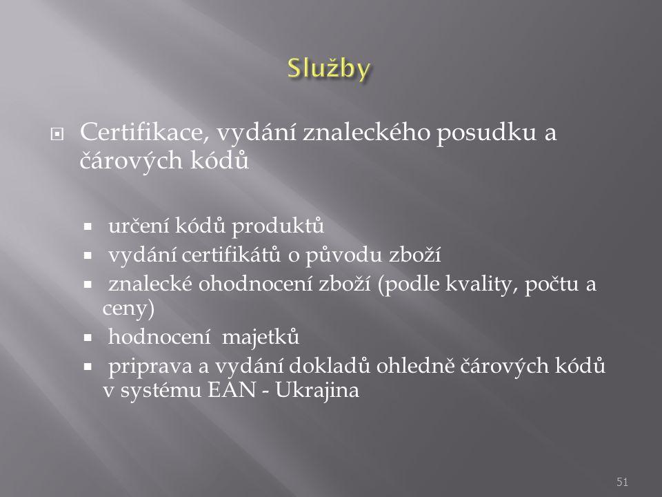  Certifikace, vydání znaleckého posudku a čárových kódů  určení kódů produktů  vydání certifikátů o původu zboží  znalecké ohodnocení zboží (podle kvality, počtu a ceny)  hodnocení majetků  priprava a vydání dokladů ohledně čárových kódů v systému EAN - Ukrajina 51