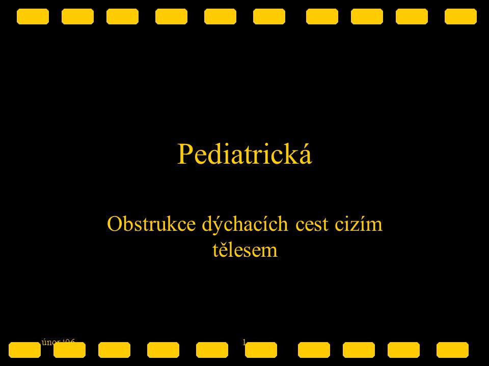 únor '061 Pediatrická Obstrukce dýchacích cest cizím tělesem