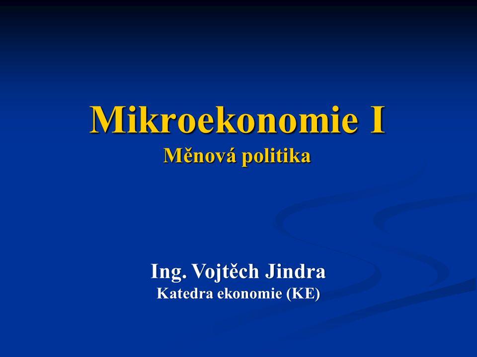 Mikroekonomie I Měnová politika Ing. Vojtěch JindraIng.