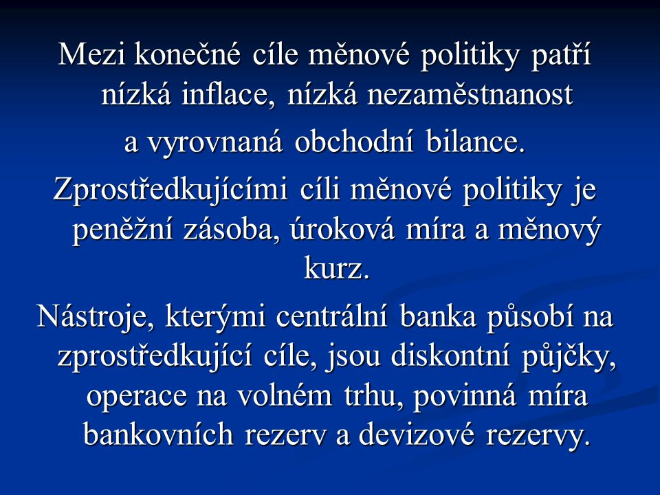 Mezi konečné cíle měnové politiky patří nízká inflace, nízká nezaměstnanost a vyrovnaná obchodní bilance.