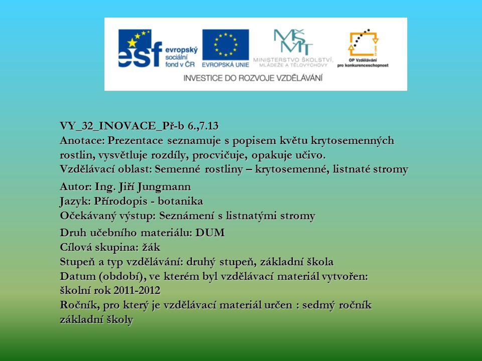 VY_32_INOVACE_Př-b 6.,7.13 Anotace: Prezentace seznamuje s popisem květu krytosemenných rostlin, vysvětluje rozdíly, procvičuje, opakuje učivo. Vzdělá