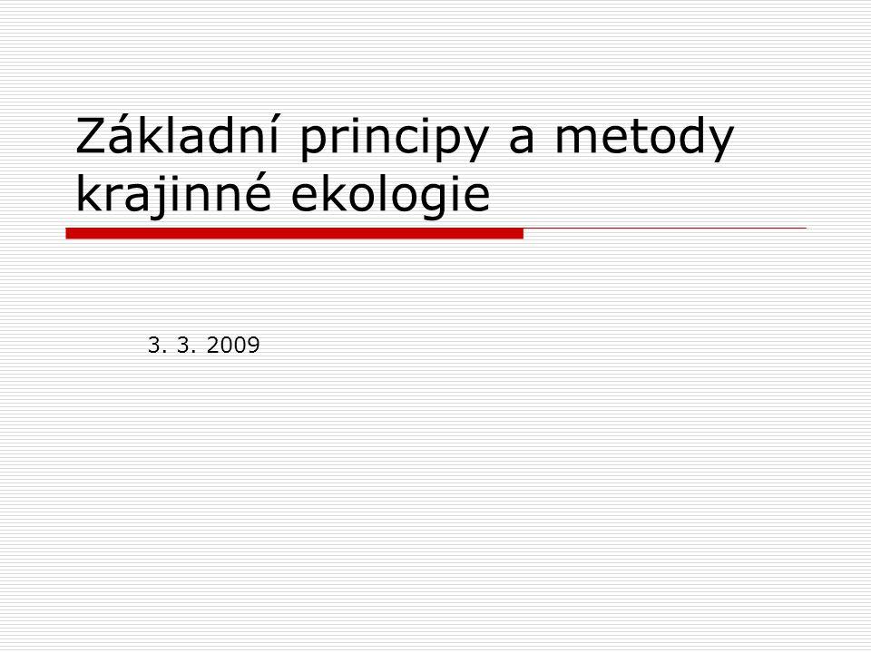 Základní principy a metody krajinné ekologie 3. 3. 2009