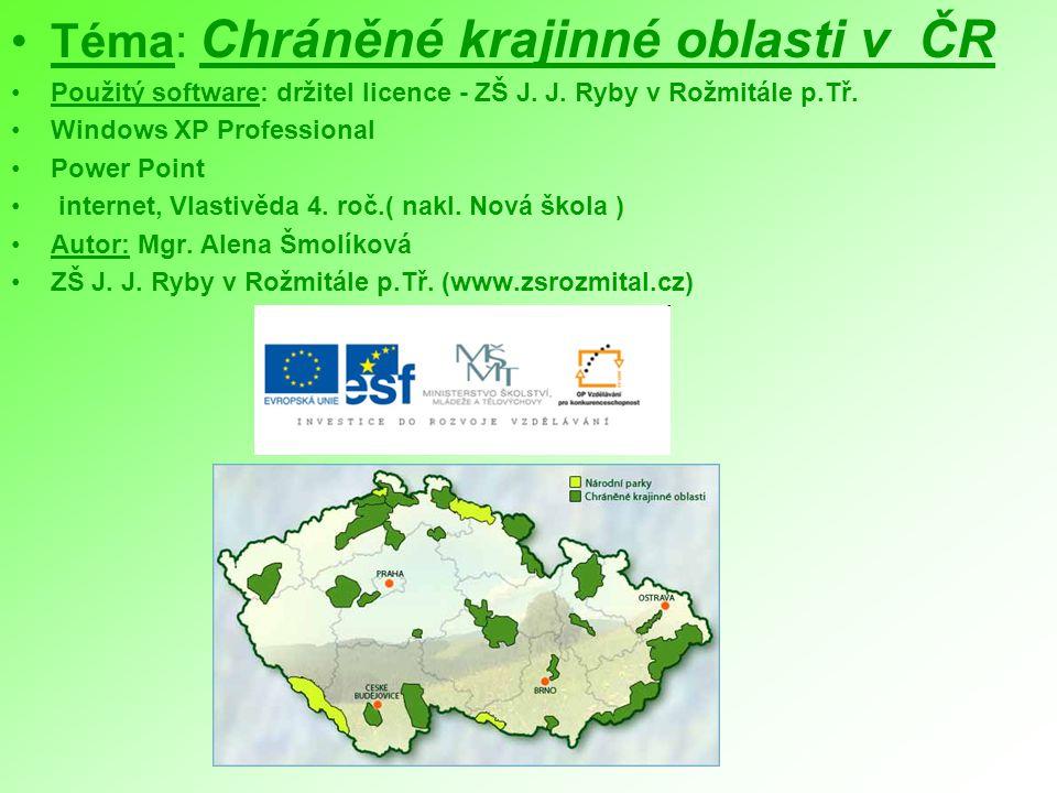 Téma: Chráněné krajinné oblasti v ČR Použitý software: držitel licence - ZŠ J. J. Ryby v Rožmitále p.Tř. Windows XP Professional Power Point internet,