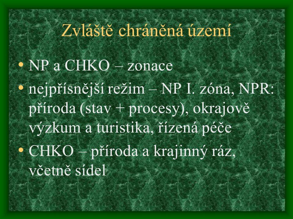 Zvláště chráněná území NP a CHKO – zonace nejpřísnější režim – NP I. zóna, NPR: příroda (stav + procesy), okrajově výzkum a turistika, řízená péče CHK
