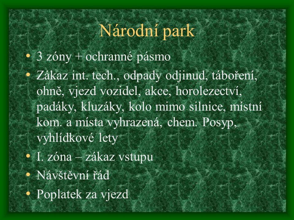 Národní park 3 zóny + ochranné pásmo Zákaz int. tech., odpady odjinud, táboření, ohně, vjezd vozidel, akce, horolezectví, padáky, kluzáky, kolo mimo s