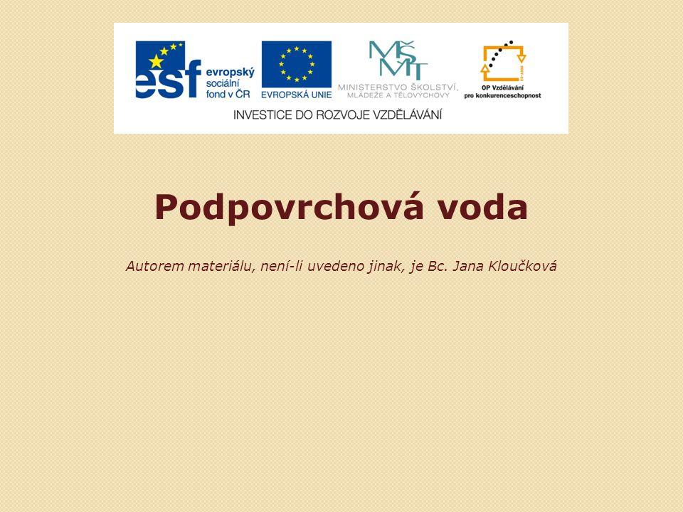Podpovrchová voda Autorem materiálu, není-li uvedeno jinak, je Bc. Jana Kloučková