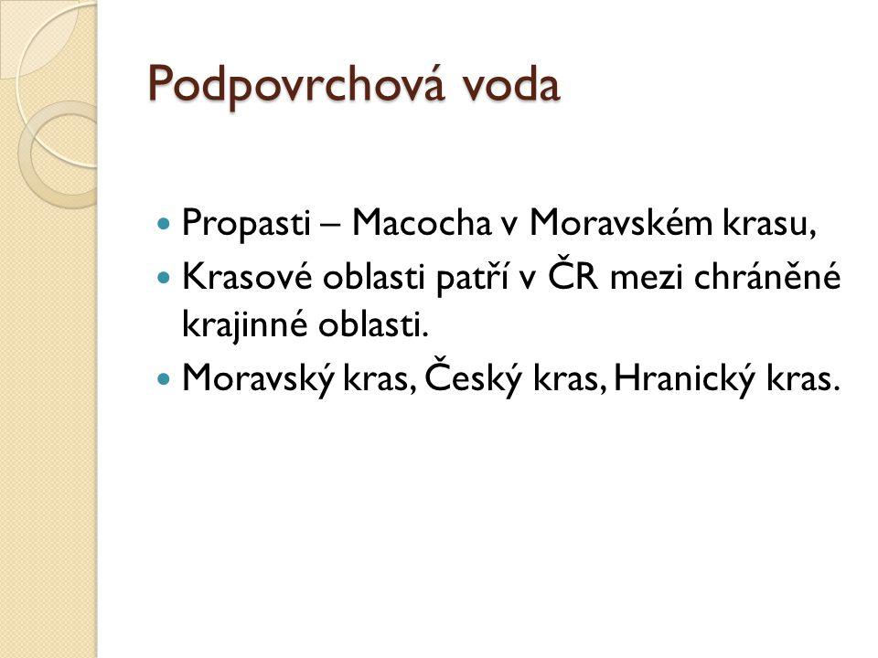Podpovrchová voda Propasti – Macocha v Moravském krasu, Krasové oblasti patří v ČR mezi chráněné krajinné oblasti. Moravský kras, Český kras, Hranický