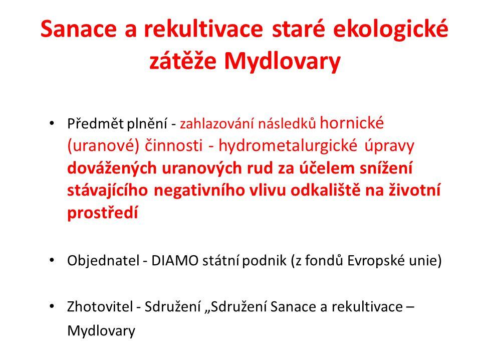 Sanace a rekultivace staré ekologické zátěže Mydlovary Předmět plnění - zahlazování následků hornické (uranové) činnosti - hydrometalurgické úpravy do