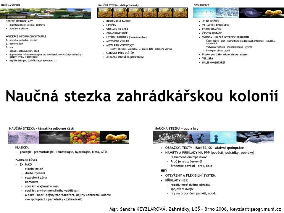 Naučná stezka zahrádkářskou kolonií Mgr. Sandra KEYZLAROVÁ, Zahrádky, LGŠ – Brno 2006, keyzlar@geogr.muni.cz