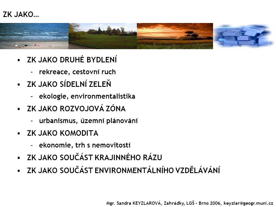 ZK JAKO DRUHÉ BYDLENÍ –rekreace, cestovní ruch ZK JAKO SÍDELNÍ ZELEŇ –ekologie, environmentalistika ZK JAKO ROZVOJOVÁ ZÓNA –urbanismus, územní plánová