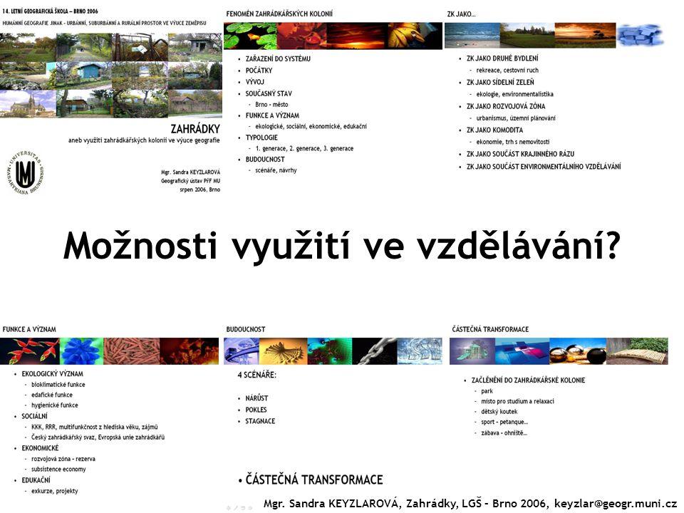 Možnosti využití ve vzdělávání? 5 min Mgr. Sandra KEYZLAROVÁ, Zahrádky, LGŠ – Brno 2006, keyzlar@geogr.muni.cz