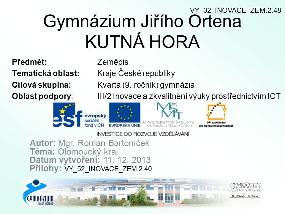 Gymnázium Jiřího Ortena KUTNÁ HORA Předmět: Zeměpis Tematická oblast: Kraje České republiky Cílová skupina: Kvarta (9.