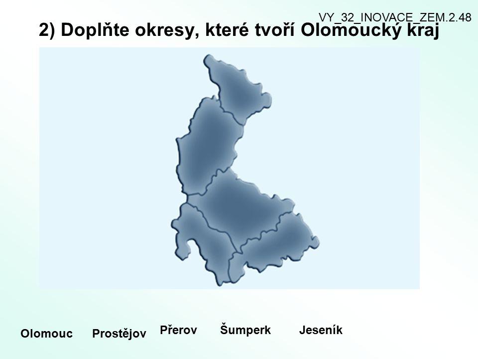 2) Doplňte okresy, které tvoří Olomoucký kraj OlomoucProstějov PřerovŠumperkJeseník VY_32_INOVACE_ZEM.2.48