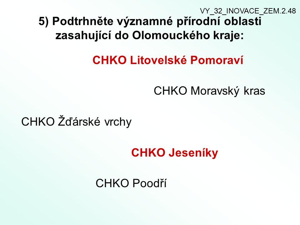 5) Podtrhněte významné přírodní oblasti zasahující do Olomouckého kraje: CHKO Litovelské Pomoraví CHKO Moravský kras CHKO Žďárské vrchy CHKO Jeseníky CHKO Poodří VY_32_INOVACE_ZEM.2.48