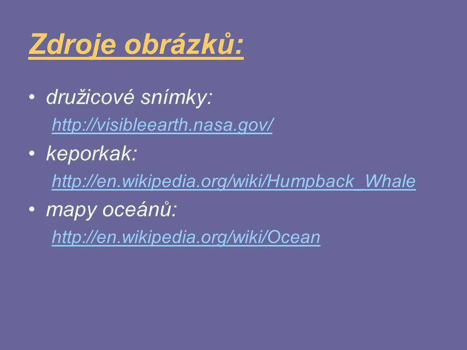 Zdroje obrázků: družicové snímky: http://visibleearth.nasa.gov/ keporkak: http://en.wikipedia.org/wiki/Humpback_Whale mapy oceánů: http://en.wikipedia