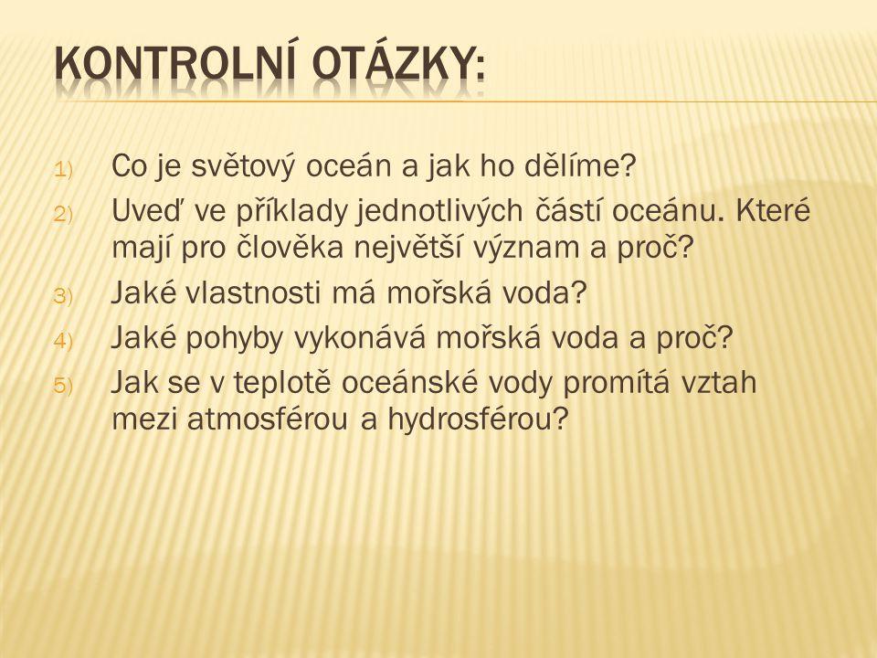 1) Co je světový oceán a jak ho dělíme.2) Uveď ve příklady jednotlivých částí oceánu.