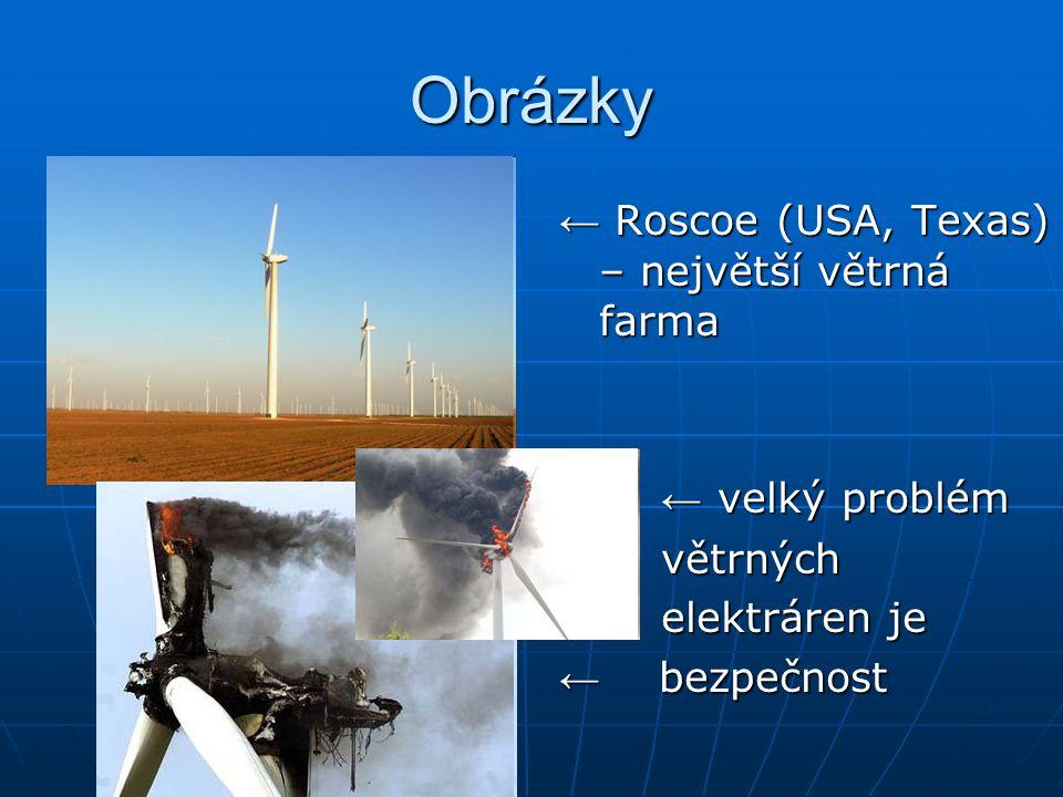 Obrázky ← Roscoe (USA, Texas) – největší větrná farma ← velký problém ← velký problém větrných větrných elektráren je elektráren je ← bezpečnost