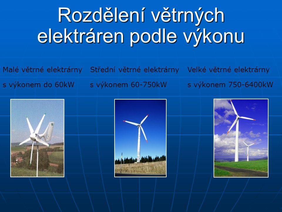 Rozdělení větrných elektráren podle výkonu Malé větrné elektrárny Střední větrné elektrárny Velké větrné elektrárny s výkonem do 60kW s výkonem 60-750kW s výkonem 750-6400kW