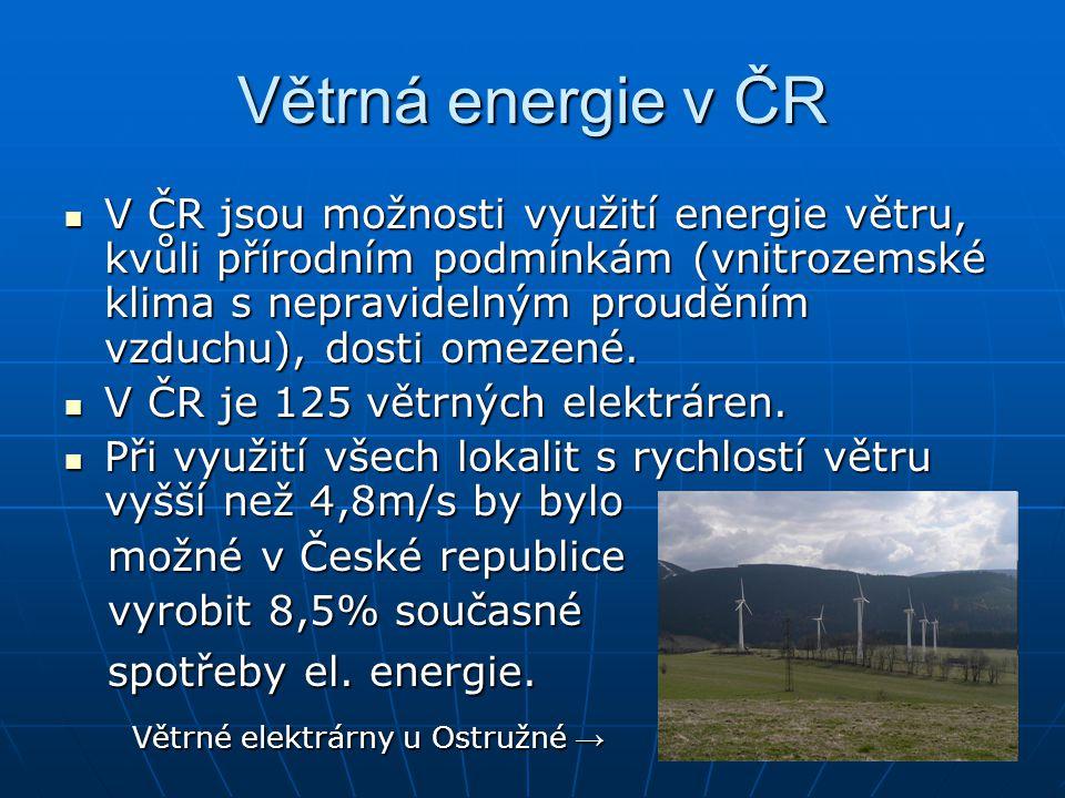 Větrná energie v ČR V ČR jsou možnosti využití energie větru, kvůli přírodním podmínkám (vnitrozemské klima s nepravidelným prouděním vzduchu), dosti omezené.