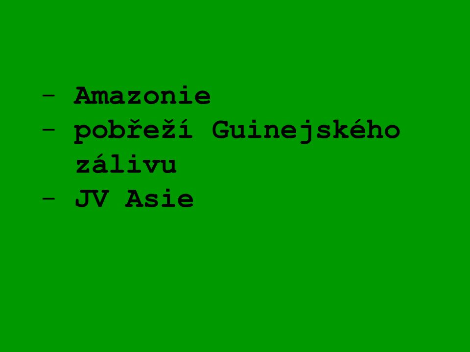 - Amazonie - pobřeží Guinejského zálivu - JV Asie