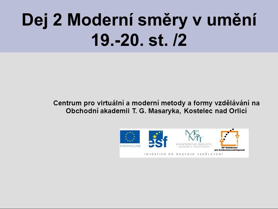 Dej 2 Moderní směry v umění 19.-20. st. /2 Centrum pro virtuální a moderní metody a formy vzdělávání na Obchodní akademii T. G. Masaryka, Kostelec nad