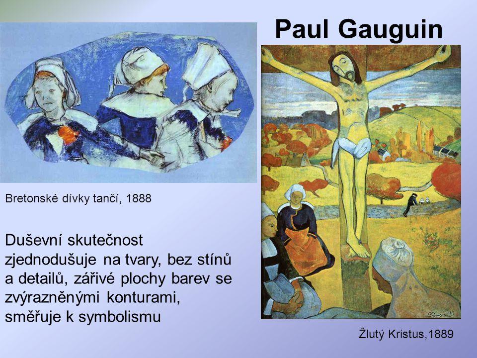 Paul Gauguin Duševní skutečnost zjednodušuje na tvary, bez stínů a detailů, zářivé plochy barev se zvýrazněnými konturami, směřuje k symbolismu Breton