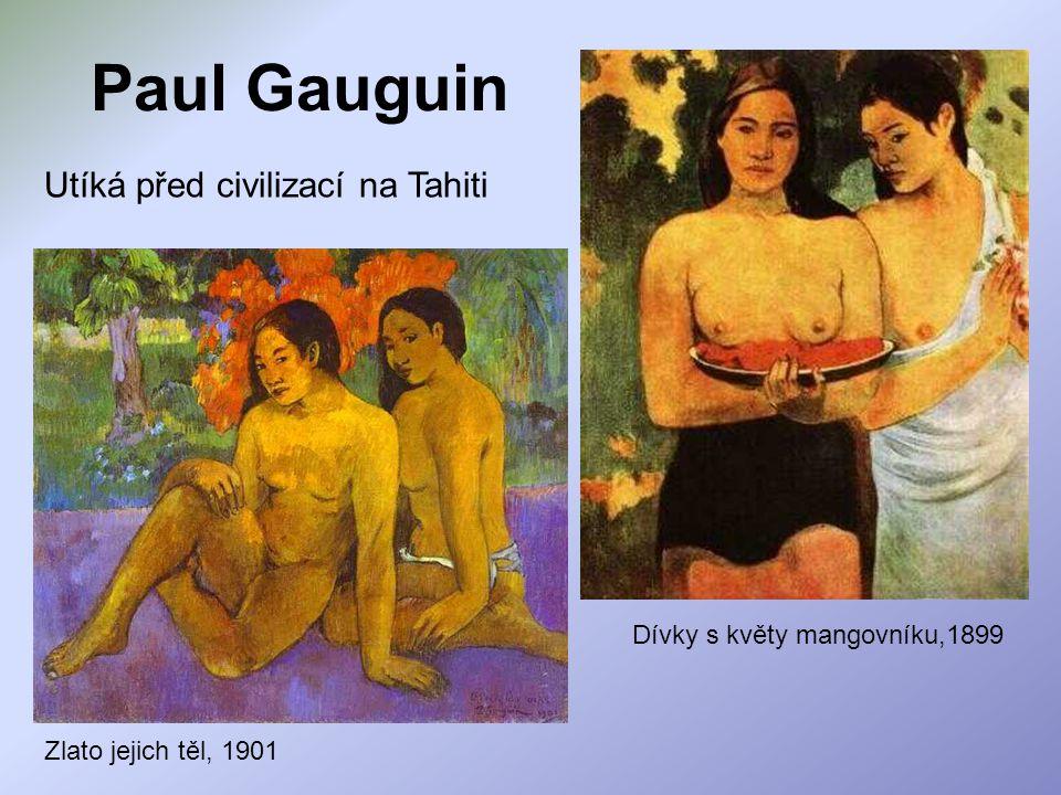 Paul Gauguin Utíká před civilizací na Tahiti Dívky s květy mangovníku,1899 Zlato jejich těl, 1901