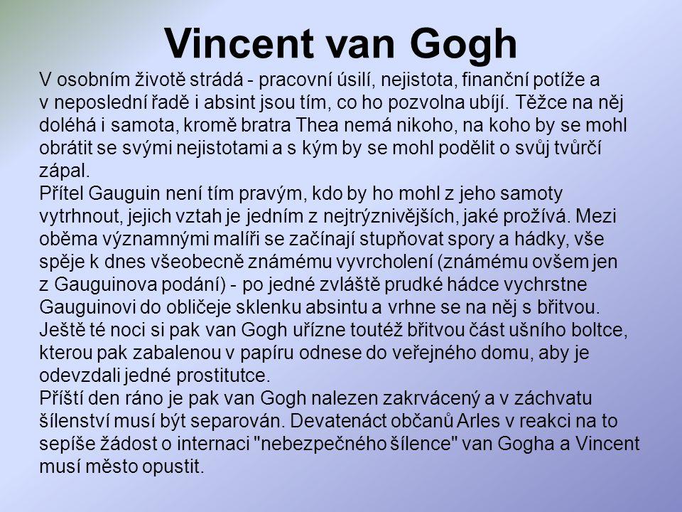Vincent van Gogh V osobním životě strádá - pracovní úsilí, nejistota, finanční potíže a v neposlední řadě i absint jsou tím, co ho pozvolna ubíjí. Těž