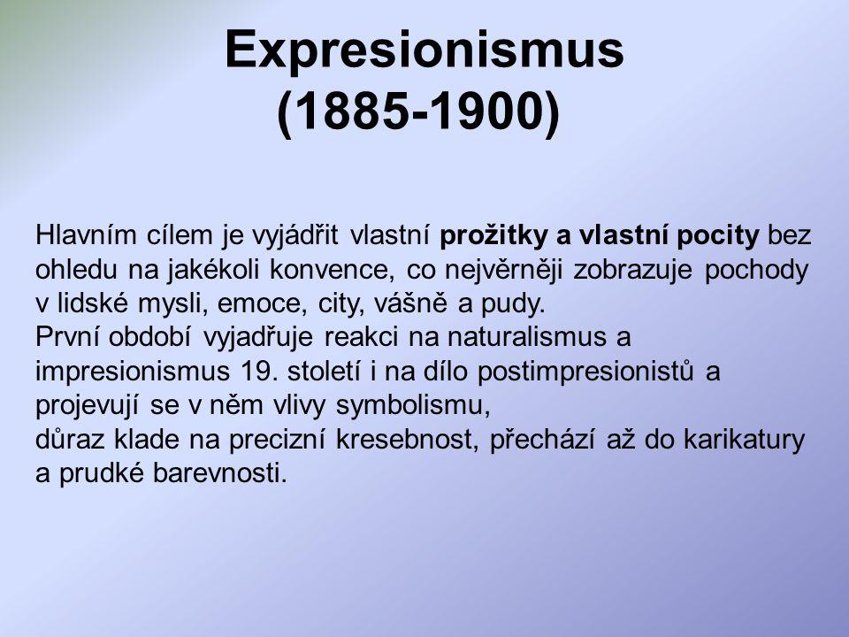 Expresionismus (1885-1900) Hlavním cílem je vyjádřit vlastní prožitky a vlastní pocity bez ohledu na jakékoli konvence, co nejvěrněji zobrazuje pochod