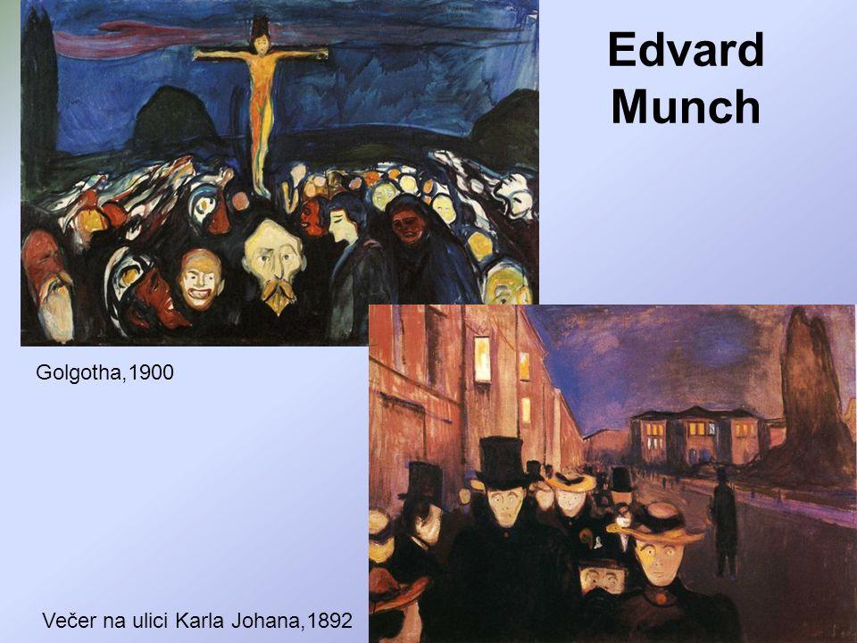 Edvard Munch Večer na ulici Karla Johana,1892 Golgotha,1900