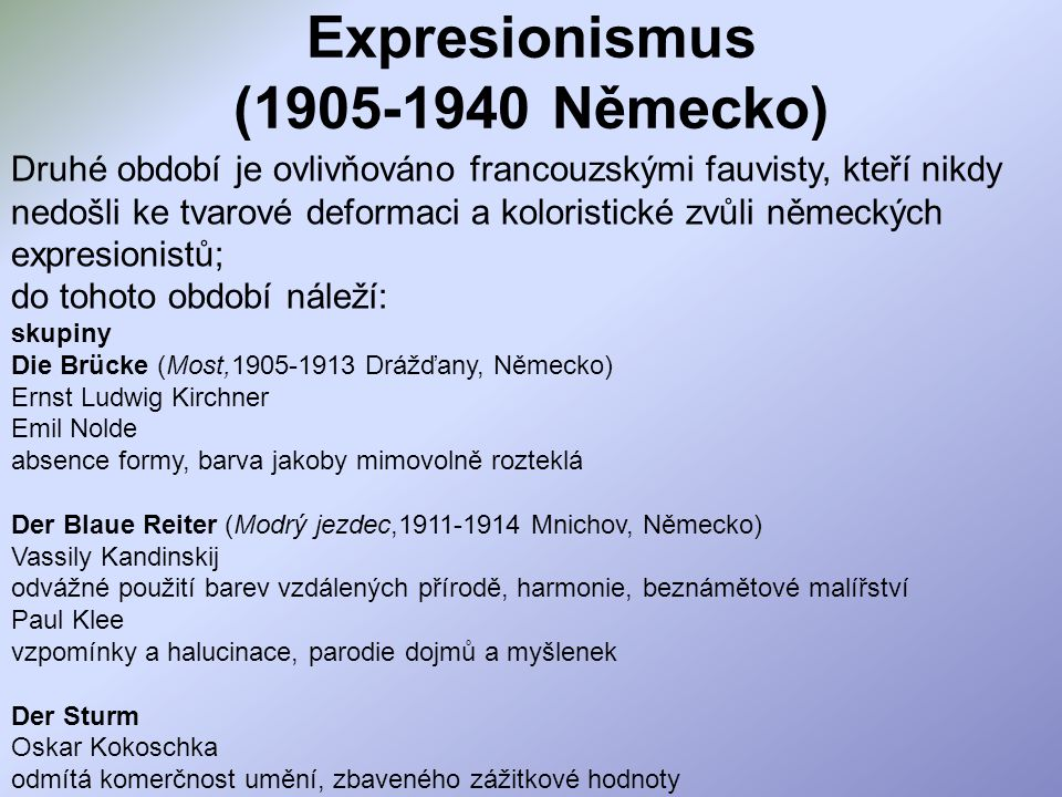 Expresionismus (1905-1940 Německo) Druhé období je ovlivňováno francouzskými fauvisty, kteří nikdy nedošli ke tvarové deformaci a koloristické zvůli n