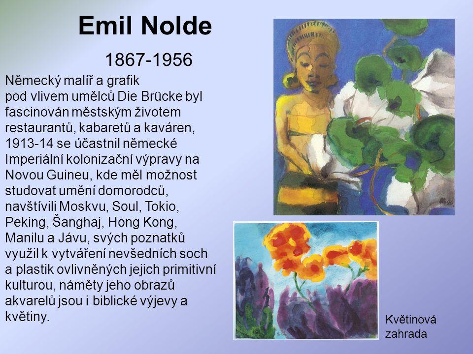Emil Nolde 1867-1956 Německý malíř a grafik pod vlivem umělců Die Brücke byl fascinován městským životem restaurantů, kabaretů a kaváren, 1913-14 se ú