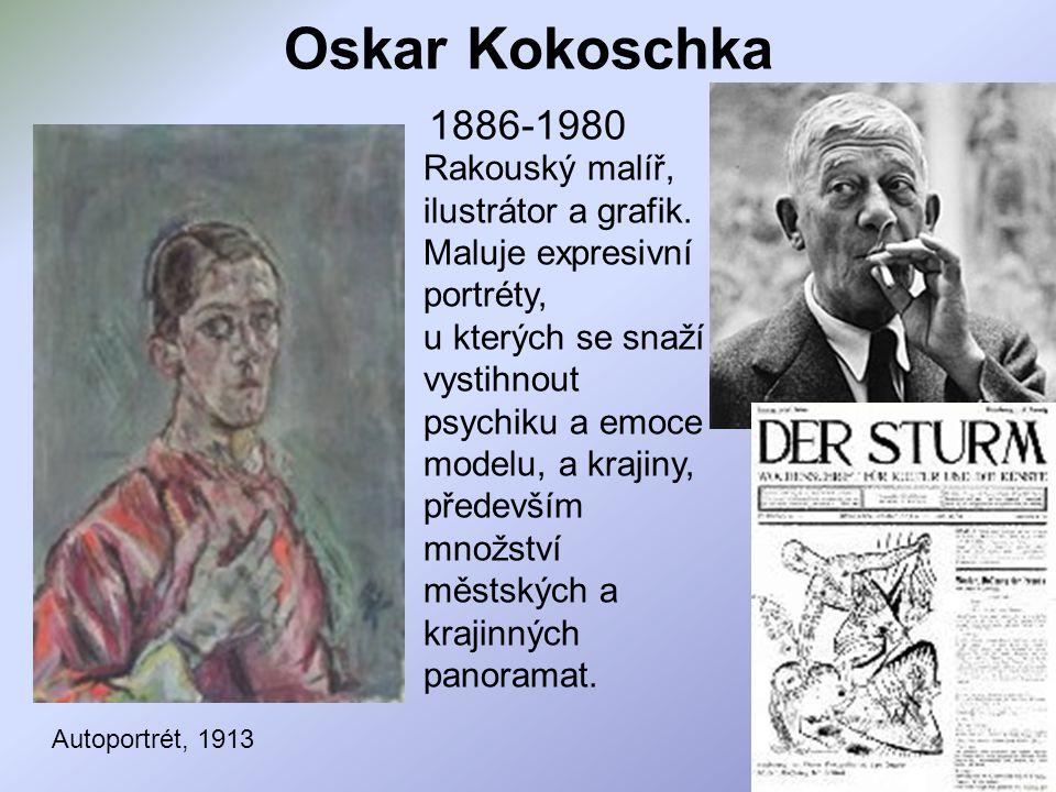 Oskar Kokoschka 1886-1980 Rakouský malíř, ilustrátor a grafik. Maluje expresivní portréty, u kterých se snaží vystihnout psychiku a emoce modelu, a kr