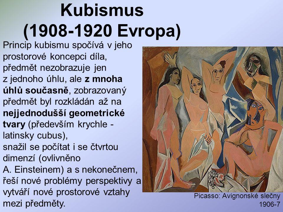 Kubismus (1908-1920 Evropa) Princip kubismu spočívá v jeho prostorové koncepci díla, předmět nezobrazuje jen z jednoho úhlu, ale z mnoha úhlů současně