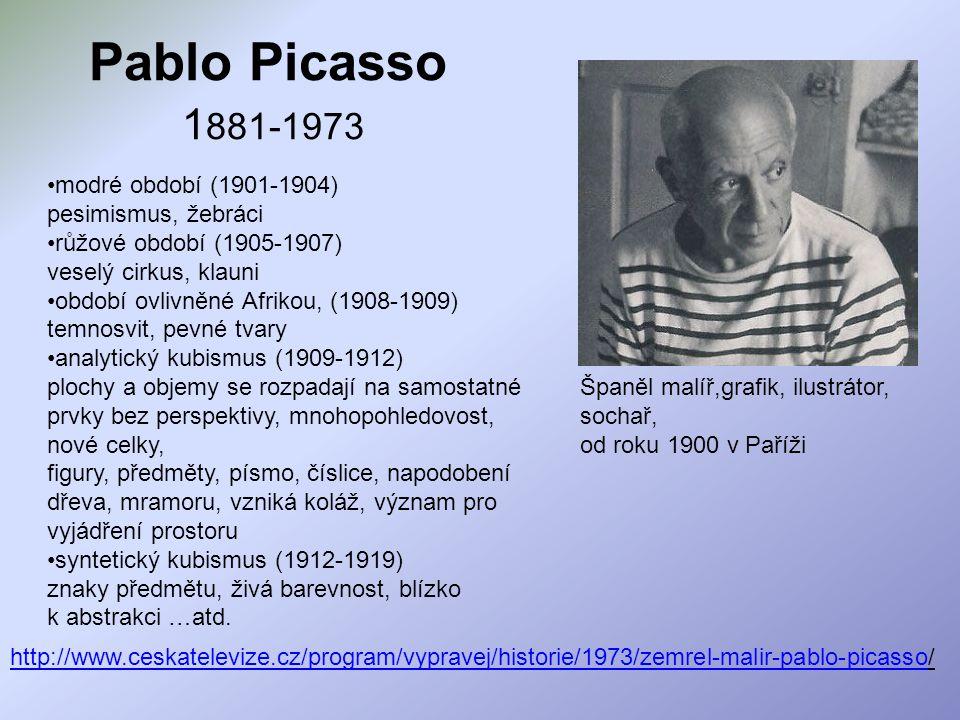 Pablo Picasso 1 881-1973 modré období (1901-1904) pesimismus, žebráci růžové období (1905-1907) veselý cirkus, klauni období ovlivněné Afrikou, (1908-