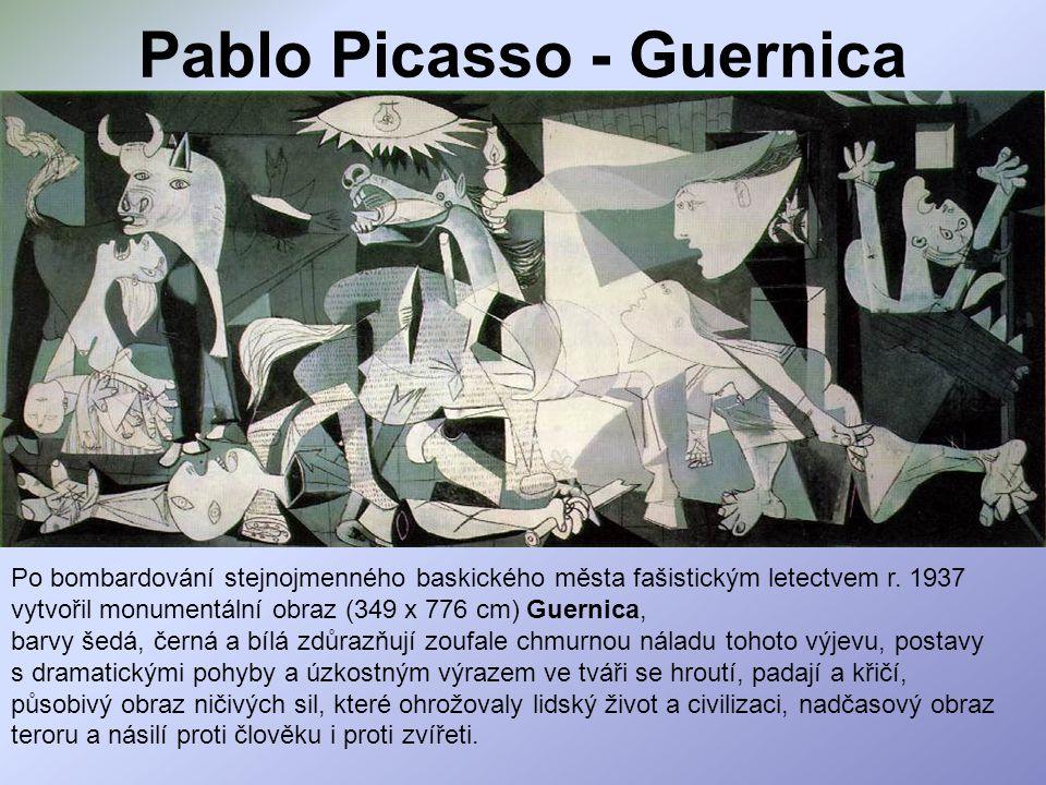 Pablo Picasso - Guernica Po bombardování stejnojmenného baskického města fašistickým letectvem r. 1937 vytvořil monumentální obraz (349 x 776 cm) Guer
