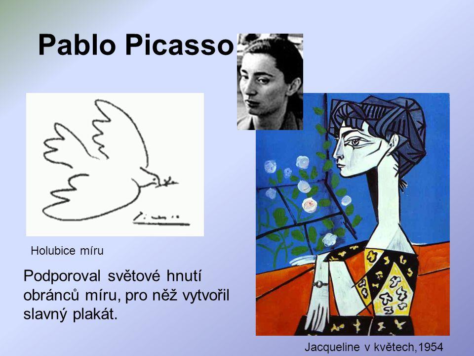 Pablo Picasso Jacqueline v květech,1954 Holubice míru Podporoval světové hnutí obránců míru, pro něž vytvořil slavný plakát.