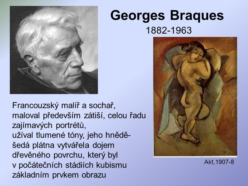 Georges Braques 1882-1963 Francouzský malíř a sochař, maloval především zátiší, celou řadu zajímavých portrétů, užíval tlumené tóny, jeho hnědě- šedá