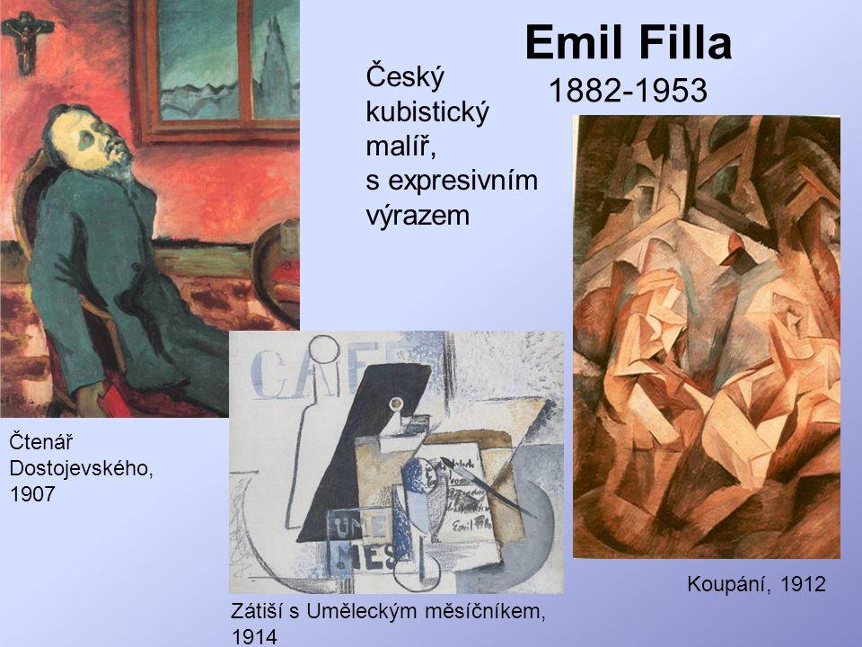 Emil Filla 1882-1953 Český kubistický malíř, s expresivním výrazem Čtenář Dostojevského, 1907 Koupání, 1912 Zátiší s Uměleckým měsíčníkem, 1914