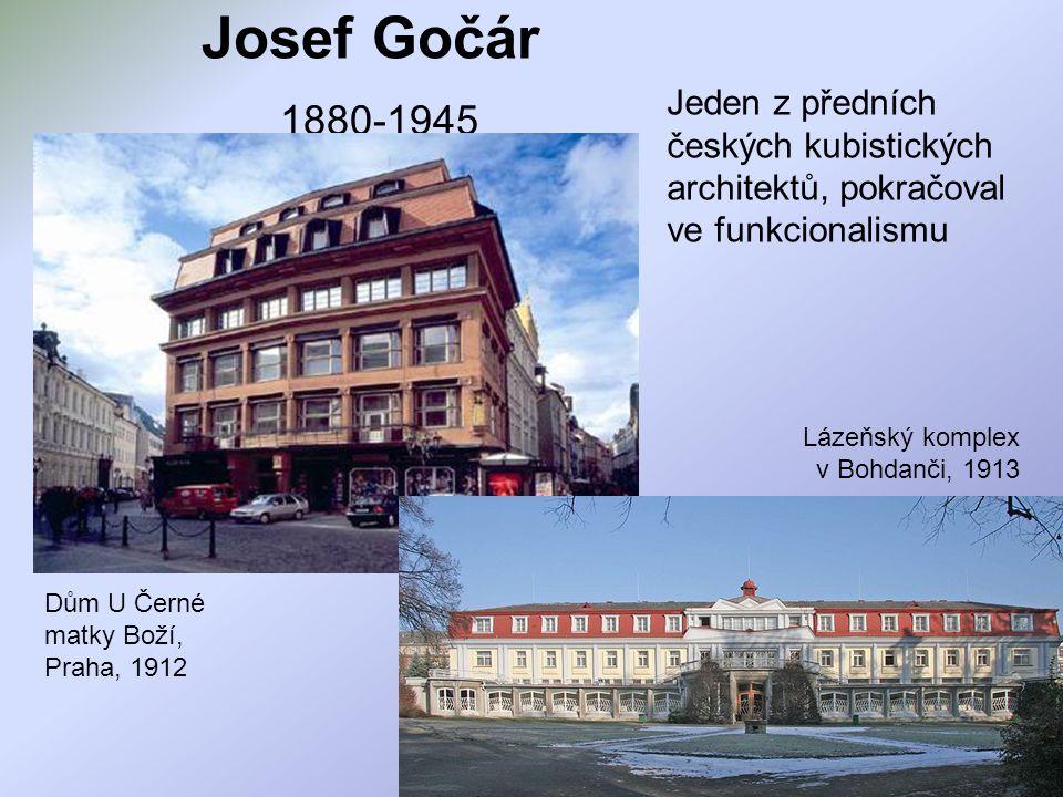 Josef Gočár 1880-1945 Jeden z předních českých kubistických architektů, pokračoval ve funkcionalismu Dům U Černé matky Boží, Praha, 1912 Lázeňský komp