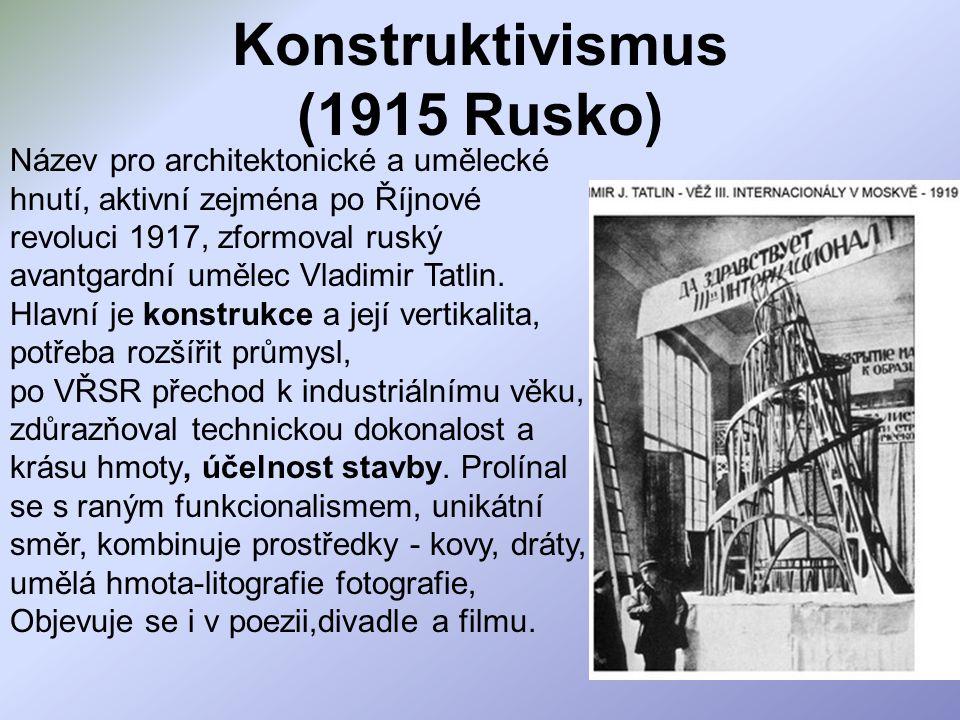 Konstruktivismus (1915 Rusko) Název pro architektonické a umělecké hnutí, aktivní zejména po Říjnové revoluci 1917, zformoval ruský avantgardní umělec
